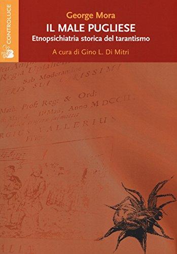 Il male pugliese. Etnopsichiatria storica del tarantismo