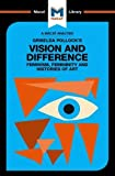 An Analysis of Griselda Pollock's Vision and Difference: Feminism, Femininity and the Histories of Art (The Macat Library)