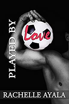 Played by Love by [Rachelle Ayala]
