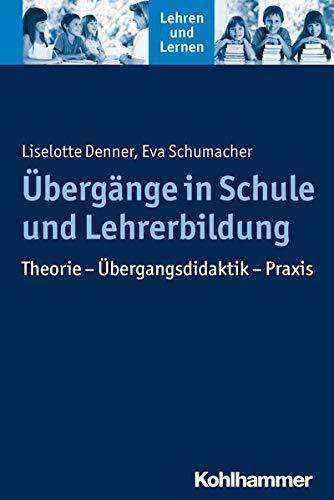 Übergänge in Schule und Lehrerbildung: Theorie - Übergangsdidaktik - Praxis (Lehren und Lernen)