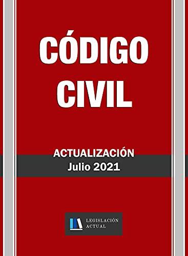 CÓDIGO CIVIL. Actualización Julio 2021. Legislación Actual. : Para profesionales, estudiantes y opositores. Incluida actualización mediante Ley 8/2021, de 2 de junio.