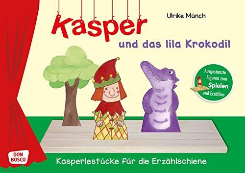 Kasper und das lila Krokodil. Spielfiguren für die Erzählschiene. Spielfiguren für die Erzählschiene. Ausgestanzte Figuren zum Spielen und Erzählen. ... Jahren (Kasperlestücke für die Erzählschiene)