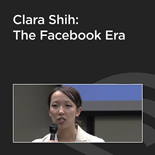 Clara Shih: The Facebook Era cover art