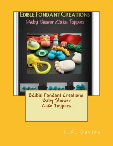 Edible Fondant Creations:Baby Shower Cake Toppers