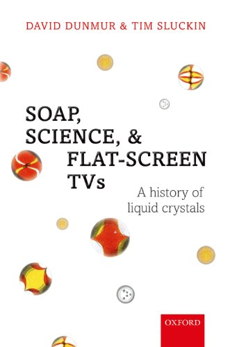 Soap, Science, and Flat-Screen TVs: A History of Liquid Crystals (English Edition)