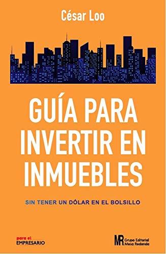 Guia para Invertir en Inmuebles: Sin tener USD1.00 en el bolsillo eBook: Loo, Cesar: Amazon.es: Tienda Kindle