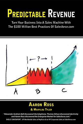 Predictable Revenue: Turn Your Business Into A Sales Machine With The $100 Million Best Practices Of Salesforce.com (English Edition)