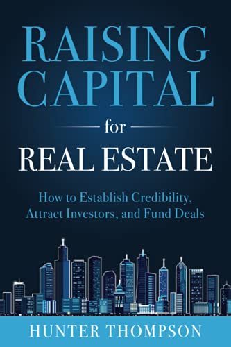 Real Estate Investing Books! - Raising Capital for Real Estate: How to Attract Investors, Establish Credibility, and Fund Deals
