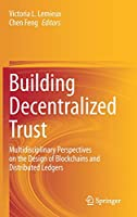 Building Decentralized Trust: Multidisciplinary Perspectives on the Design of Blockchains and Distributed Ledgers