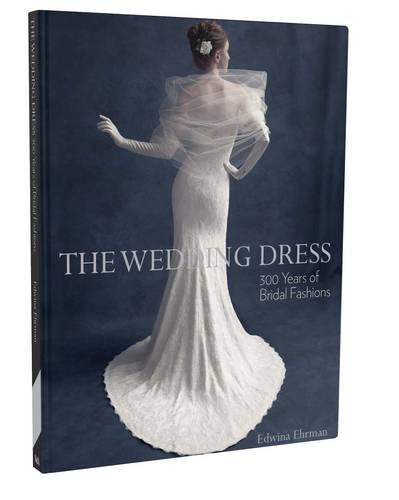 Price comparison product image The Wedding Dress: 300 Years of Bridal Fashions