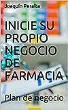 INICIE SU PROPIO NEGOCIO DE FARMACIA: Plan de negocio (Planes de negocios nº 2)