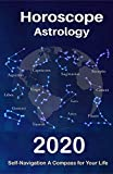 Horoscope & Astrology 2020: Whats My Sign Tarot Cards and Astrology Spiritual Guidance for Your Life Journey (Your Complete Personology Guide Book 13) (English Edition)