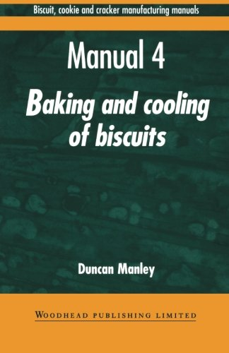 Biscuit, Cookie and Cracker Manufacturing Manuals: Manual 4: Baking and Cooling of Biscuits (Woodhead Publishing Series in Food Science, Technology and Nutrition)
