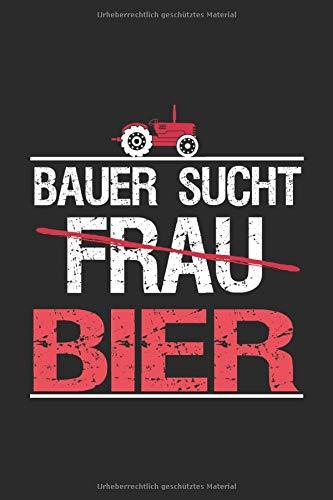 Bauer Sucht Frau Bier: Notizbuch Planer Tagebuch Schreibheft Notizblock - Geschenk für ein Landwirt oder Bauer (15,2x229 cm, A5, 6