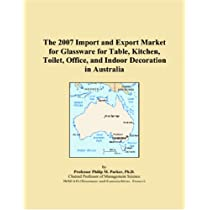 The 2007 Import and Export Market for Glassware for Table, Kitchen, Toilet, Office, and Indoor Decoration in Australia