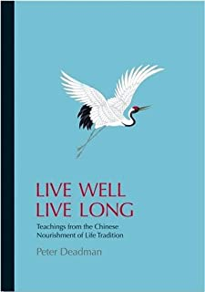 Live Well Live Long: Teachings from the Chinese Nourishment of Life Tradition and Modern Research