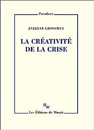 La Créativité de la crise par Evelyne Grossman