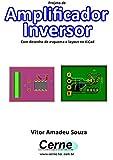 Projeto de Amplificador Inversor Com desenho de esquema e layout no KiCad (Portuguese Edition)