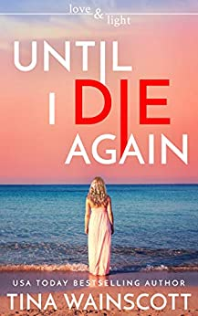 Until I Die Again (Love and Light Book 1) by [Tina Wainscott]