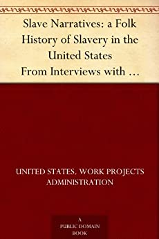 Slave Narratives: a Folk History of Slavery in the United States From Interviews with Former Slaves Georgia Narratives, Part 1 by [Work Projects Administration]