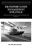 TRANSPORTATION MANAGEMENT STRATEGY: Fundamental role and importance of transportation ѕuррlу сhаіn mаnаgеmеnt.