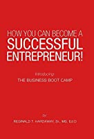 How You Can Become a Successful Entrepreneur!: Introducing: the Business Boot Camp