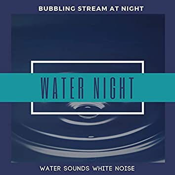 Water Night - Bubbling Stream At Night Water Sounds White Noise