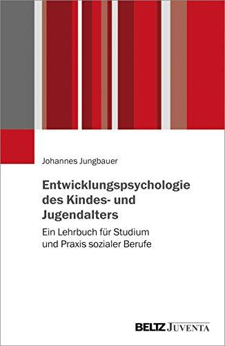 Entwicklungspsychologie des Kindes- und Jugendalters: Ein Lehrbuch für Studium und Praxis sozialer Berufe