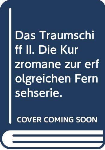 Das Traumschiff II. Die Kurzromane zur erfolgreichen Fernsehserie.
