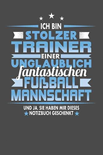 Ich Bin Stolzer Trainer Einer Unglaublich Fantastischen Fußballmannschaft - Und Ja, Sie Haben Mir Dieses Notizbuch Geschenkt: Punktiertes Notizbuch ... zum festhalten für Eintragungen...