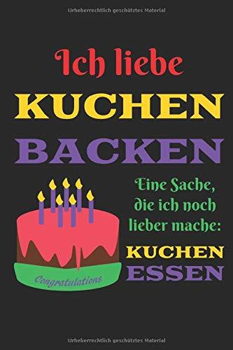 Ich liebe KUCHEN BACKEN: Eine Sache, die ich noch lieber mache: KUCHEN ESSEN - Blanko Rezeptbuch zum Selberschreiben liniert mit Graphik - Buch zum ... von Oma & moderne eigene Kreationen