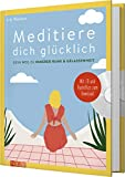 Meditiere dich glcklich: Dein Weg zu innerer Ruhe und Gelassenheit. Mit CD und Audiofiles zum Download