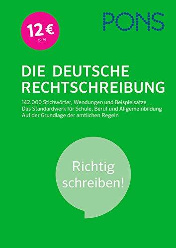 PONS Die deutsche Rechtschreibung: Richtig schreiben! 142.000 Stichwörter, Wendungen und Beispielsätze. Das Standardwerk für Schule, Beruf und Allgemeinbildung. Auf der Grundlage der amtlichen Regeln.