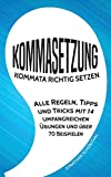 Kommasetzung: Kommata richtig setzen - Alle Regeln, Tipps und Tricks mit 14 umfangreichen Übungen und über 70 Beispielen - Jonathan Schönthal