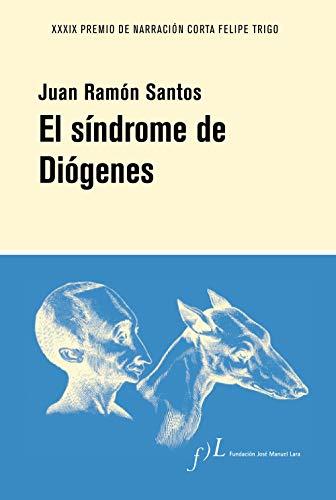 El síndrome de Diógenes: XXXIX Premio de Narración Corta de Novela (Narrativa joven y obras de referencia)