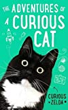 The Adventures of a Curious Cat: wit and wisdom from Curious Zelda, purrfect for cats and their humans - Curious Zelda