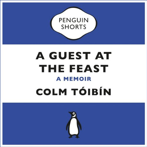 A Guest at the Feast                   By:                                                                                                                                 Colm Tóibín                               Narrated by:                                                                                                                                 Colm Tóibín                      Length: 2 hrs and 10 mins     46 ratings     Overall 4.3
