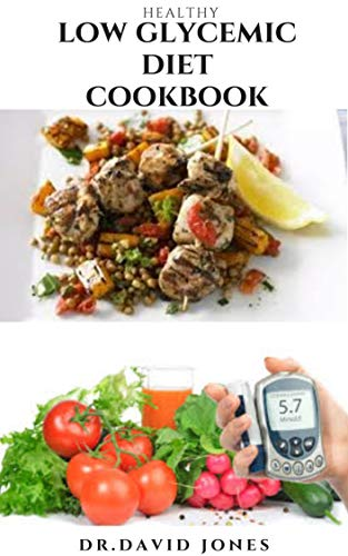 HEALTHY LOW GLYCEMIC DIET COOKBOOK: Easy -To-Follow Delicious Recipes To Maintain Normal Glucose Level