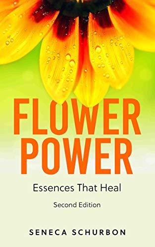 Flower Power: Essences That Heal by [Seneca Schurbon]