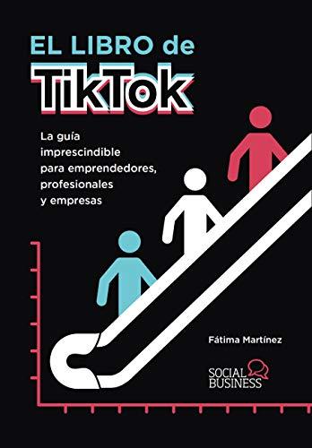 El libro de TikTok: La guía imprescindible para...