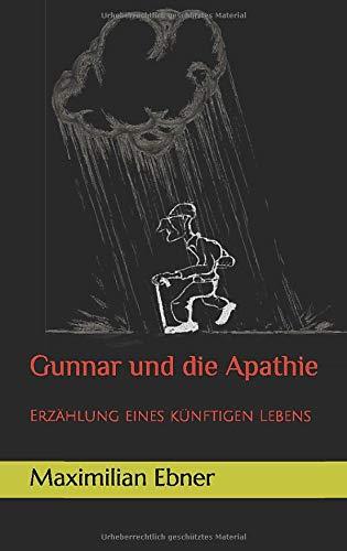 Gunnar und die Apathie: Erzählung eines kurzen Lebens