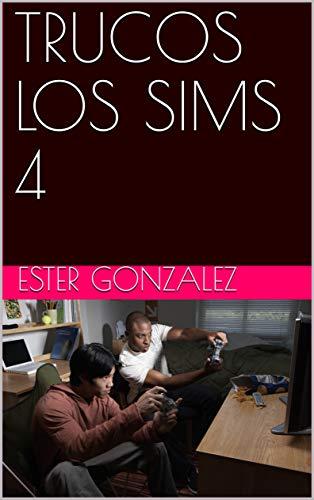 TRUCOS LOS SIMS 4 (Spanish Edition)