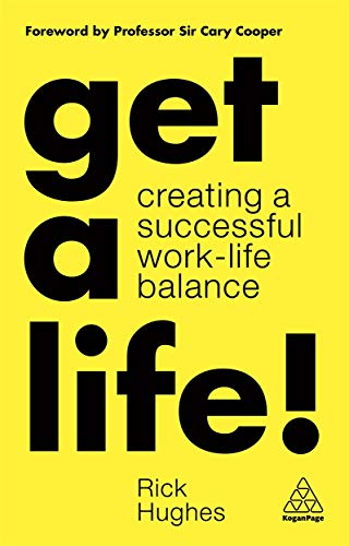 Compare Textbook Prices for Get a Life!: Creating a Successful Work-Life Balance 1 Edition ISBN 9781789662023 by Hughes MBACP  MPhil  DipC  DipM, Rick