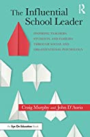 The Influential School Leader: Inspiring Teachers, Students, and Families Through Social and Organizational Psychology