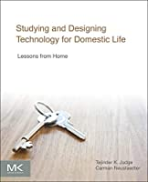 Studying and Designing Technology for Domestic Life: Lessons from Home