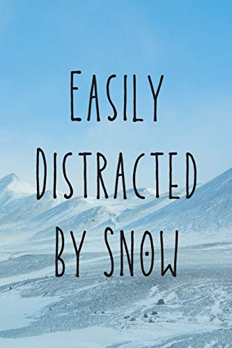Easily Distracted By Snow: Funny Snowboarding Journal / Snowboard / mountaineering, Hikking & Climbing / 120 Pages