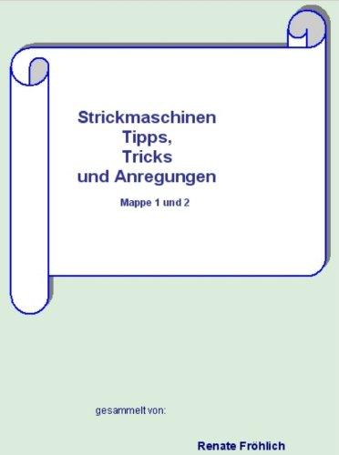 Strickmaschinen Tipps, Tricks und Anregungen, Mappe 1 und 2
