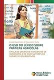 O USO DO LÉXICO SOBRE PRÁTICAS AGRÍCOLAS: A FALA DE DOCENTES E DISCENTES DE AGRONOMIA E DE AGRICULTORES DA REGIÃO DE DOURADOS/MS