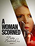 A Woman Scorned: The Betty Broderick Story: Part I