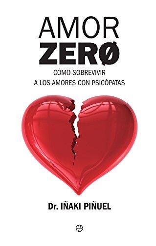 Amor Zero: Cómo sobrevivir a los amores psicópatas (Psicología y salud)